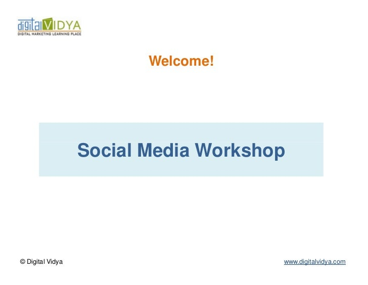 Welcome!                  Social Media Workshop© Digital Vidya                       www.digitalvidya.com