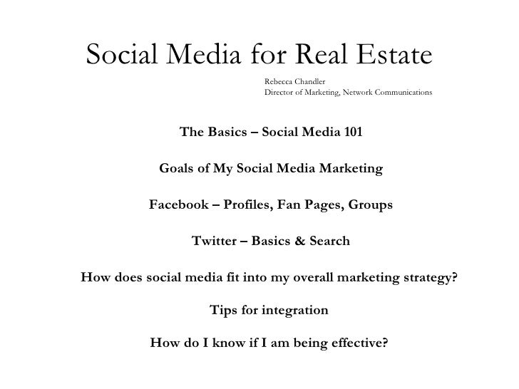 Social Media for Real Estate <ul><ul><li>The Basics – Social Media 101 </li></ul></ul><ul><ul><li>Goals of My Social Media...