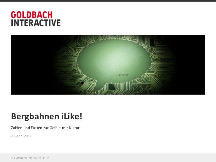 Bergbahnen iLike!Zahlen und Fakten zur Gefällt-mir-Kultur28. April 2011© Goldbach Interactive, 2011