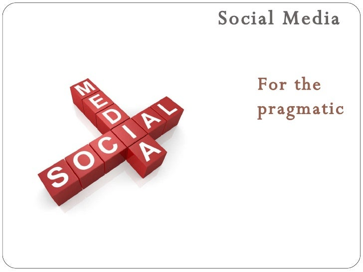 Social Media For the  pragmatic