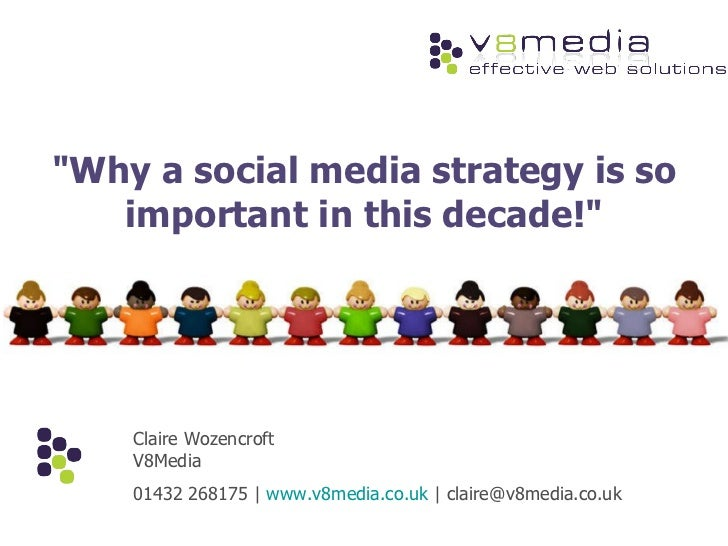"""""""Why a social media strategy is so important in this decade!"""" Claire Wozencroft V8Media 01432 268175 