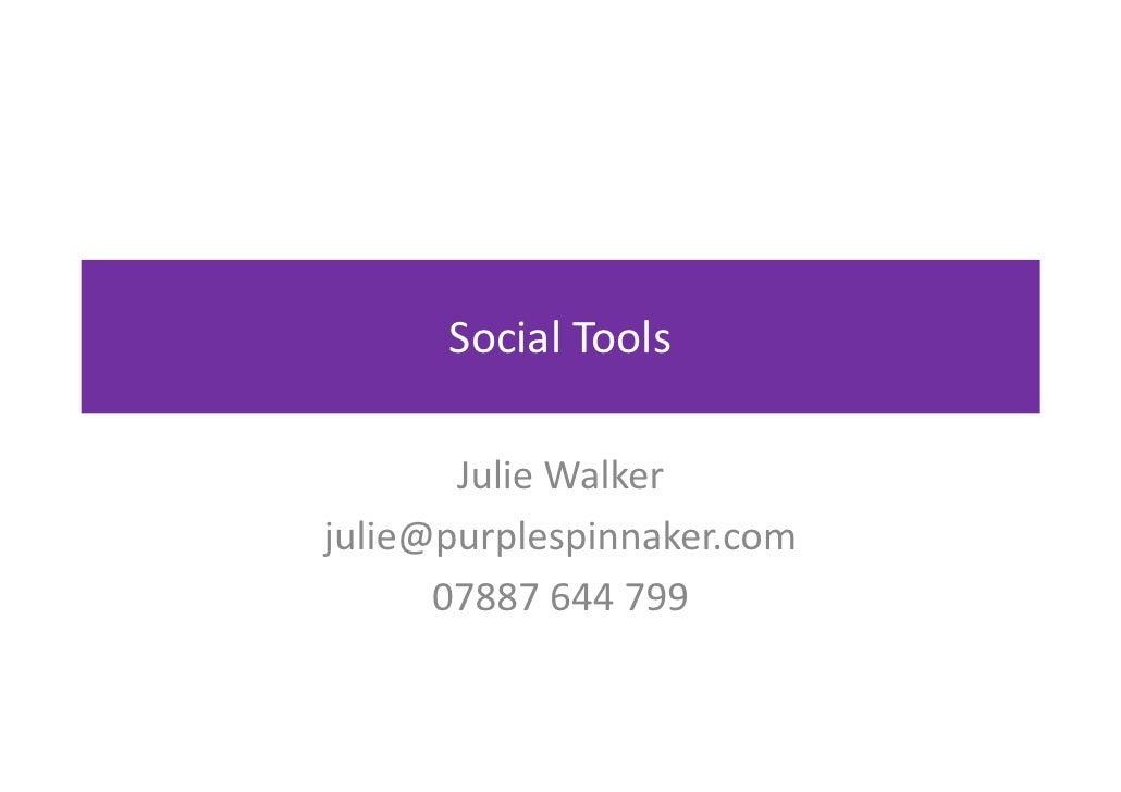 Social Tools          Julie Walker julie@purplespinnaker.com       07887 644 799