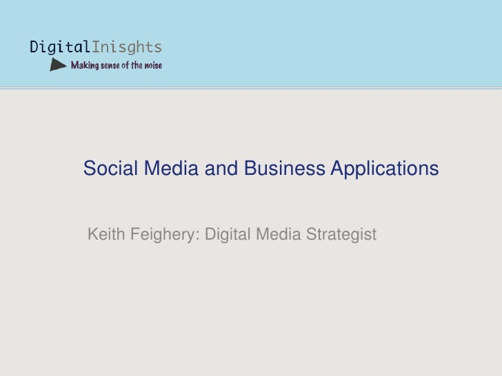 Social Media and Business Applications   Keith Feighery: Digital Media Strategist