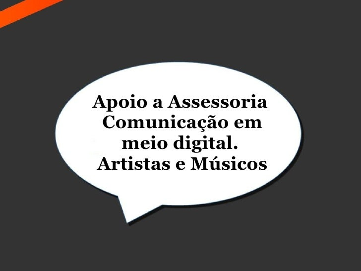Apoio a Assessoria  Comunicação em    meio digital. Artistas e Músicos