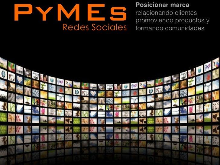 PyMEs  Redes Sociales                   Posicionar marca                   relacionando clientes,                   promov...