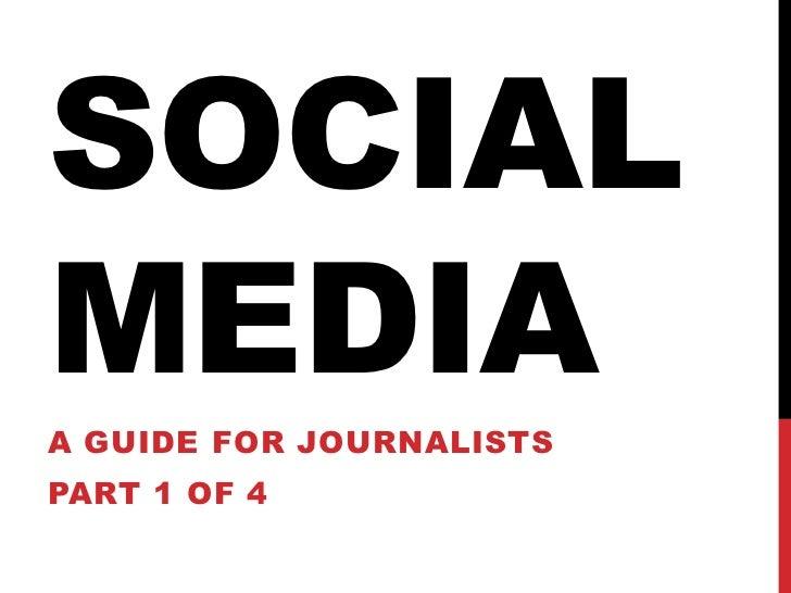 SOCIALMEDIAA GUIDE FOR JOURNALISTSPART 1 OF 4