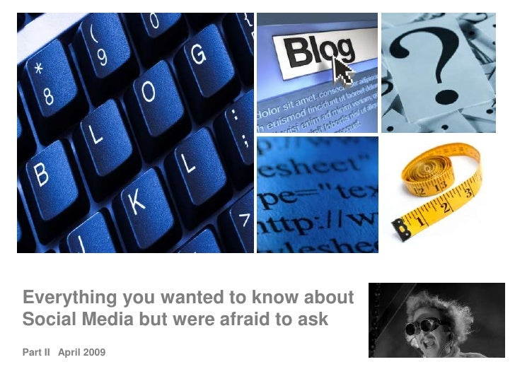 Everything you wanted to know about Social Media but were afraid to ask Part II April 2009