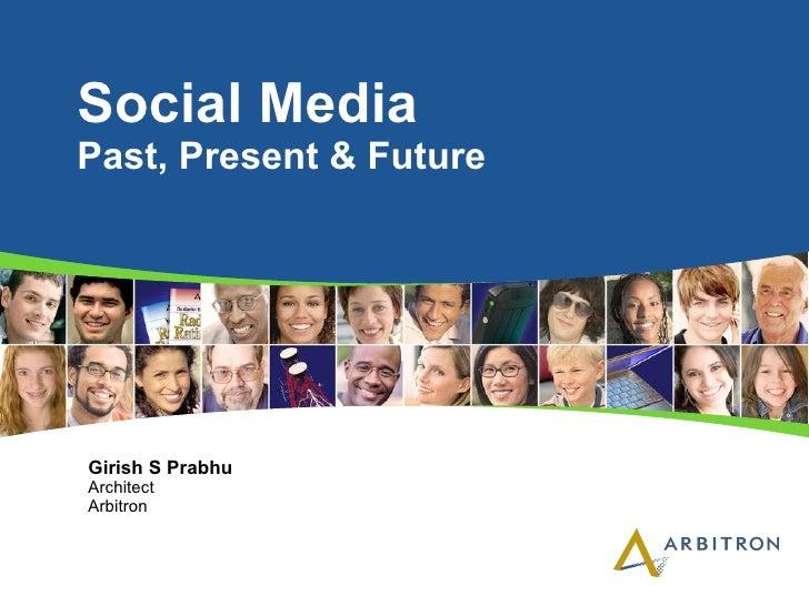 Social Media   Past, Present & Future Girish S Prabhu Architect Arbitron