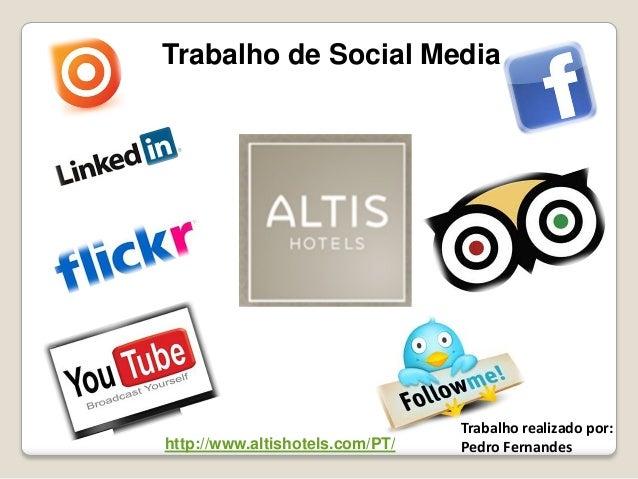 Trabalho de Social Media Trabalho realizado por: Pedro Fernandeshttp://www.altishotels.com/PT/