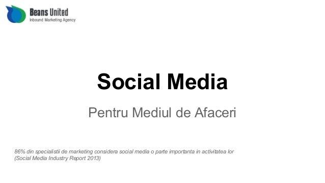 Social Media Pentru Mediul de Afaceri 86% din specialistii de marketing considera social media o parte importanta in activ...
