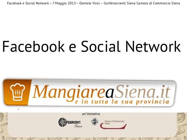 Facebook e Social Network Facebook e Social Network– 7 Maggio 2013 – Daniele Vinci – Confersercenti Siena Camera di Commer...
