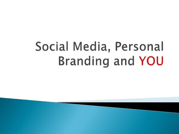 Social Media, Personal Branding And You