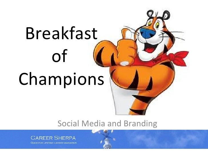 Breakfast of Champions: Social Media & Personal Branding