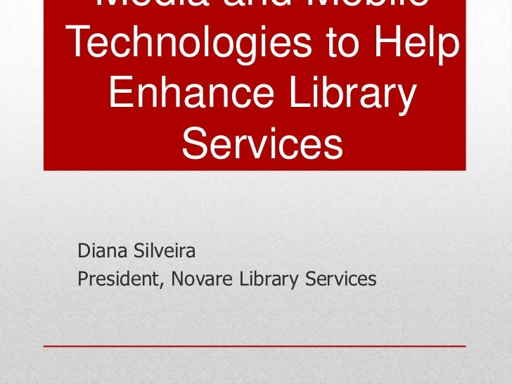 Integrating Social Media and Mobile Technologies to Help Enhance Library Services<br />Diana Silveira<br />President, Nova...