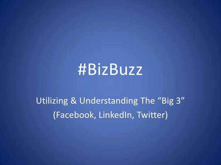 "#BizBuzz<br />Utilizing & Understanding The ""Big 3""<br />(Facebook, LinkedIn, Twitter)<br />"