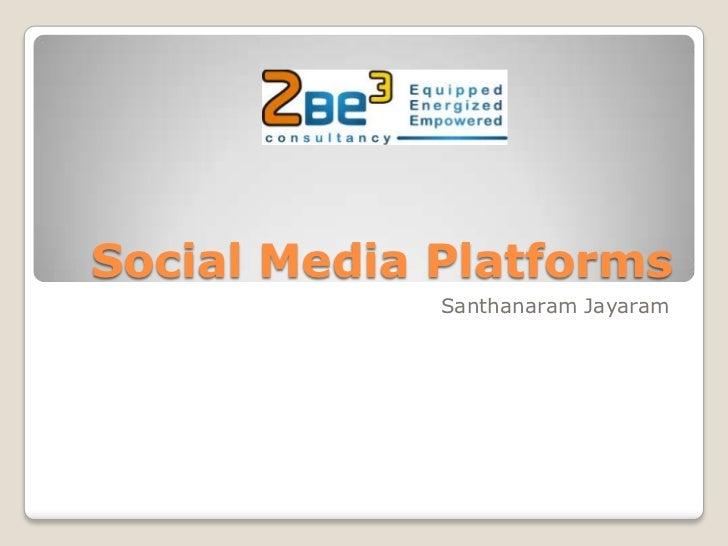 Social Media Platforms             Santhanaram Jayaram