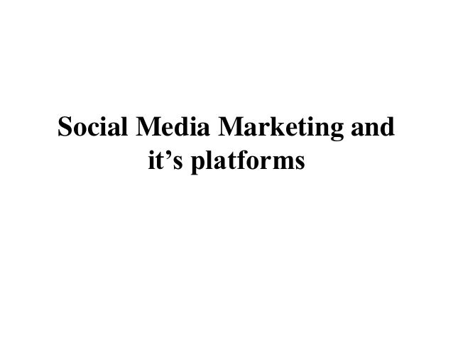 Social Media Marketing and       it's platforms