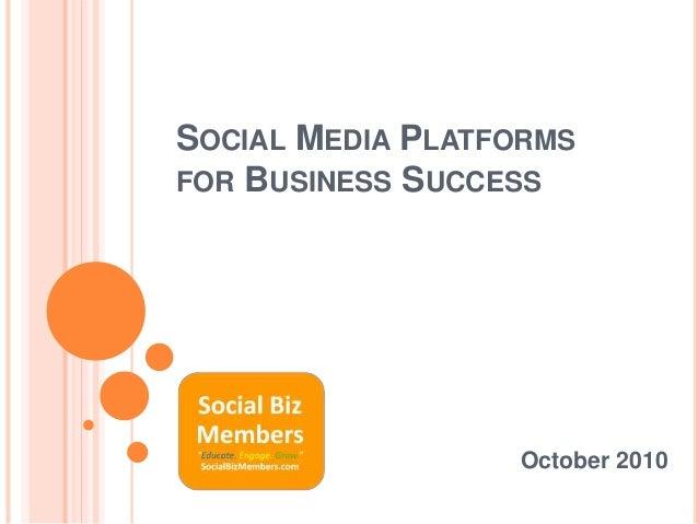 SOCIAL MEDIA PLATFORMS FOR BUSINESS SUCCESS October 2010