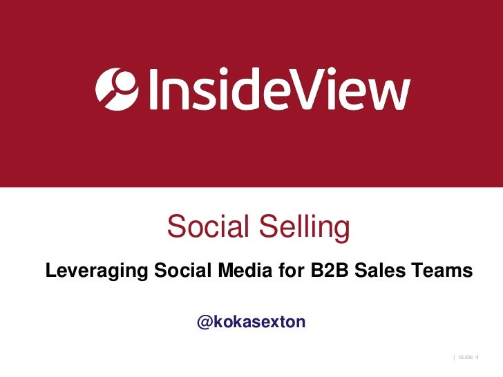 Social SellingLeveraging Social Media for B2B Sales Teams               @kokasexton                                       ...