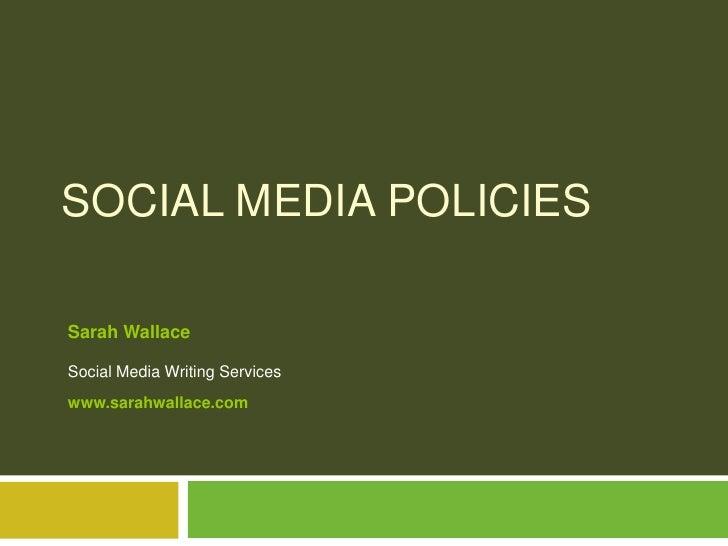 Social Media Policies<br />Sarah WallaceSocial Media Writing Serviceswww.sarahwallace.com <br />