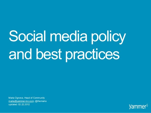 Social media policyand best practicesMaria Ogneva, Head of Communitymaria@yammer-inc.com, @themariaupdated: 02.22.2012