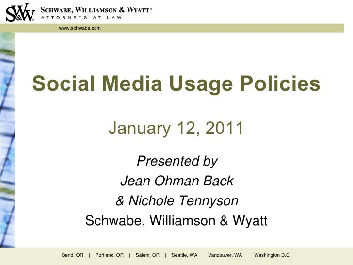 Social Media Usage Policies January 12, 2011 Presented by Jean Ohman Back & Nichole Tennyson Schwabe, Williamson & Wyatt