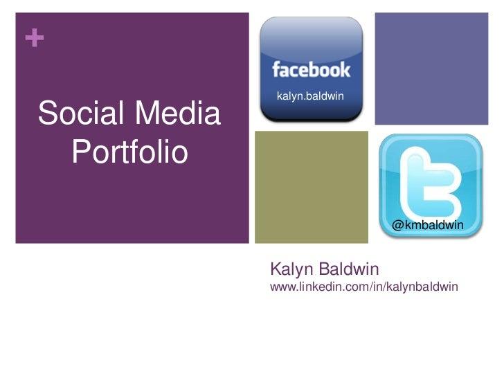 Kalyn Baldwinwww.linkedin.com/in/kalynbaldwin<br />kalyn.baldwin<br />Social Media Portfolio<br />@kmbaldwin<br />