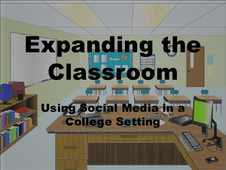 Expanding the Classroom-Using Social Media in a College Setting