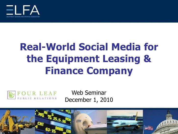 Real-World Social Media for the Equipment Leasing & Finance Company<br />Web Seminar December 1, 2010<br />