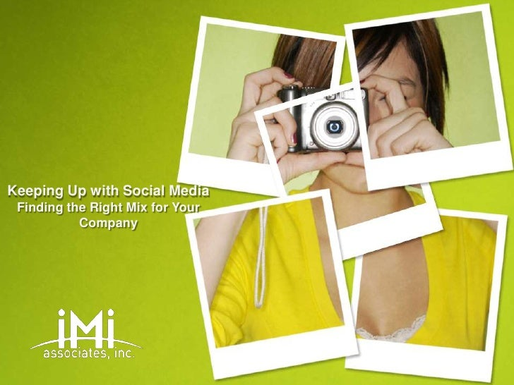 Keeping Up with Social Media Finding the Right Mix for Your           Company