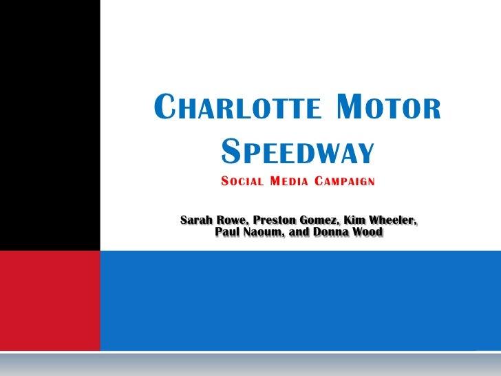Charlotte Motor SpeedwaySocial Media Campaign<br />Sarah Rowe, Preston Gomez, Kim Wheeler, <br />Paul Naoum, and Donna Woo...