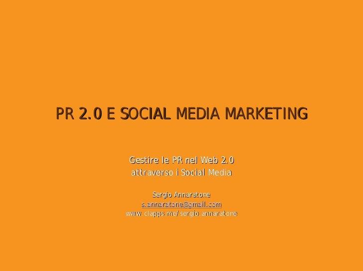 PR 2.0 E SOCIAL MEDIA MARKETING         Gestire le PR nel Web 2.0         attraverso i Social Media               Sergio A...