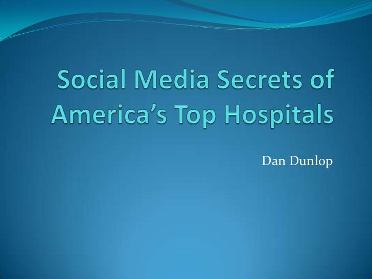 Social Media Secrets of America's Top Hospitals<br />Dan Dunlop<br />