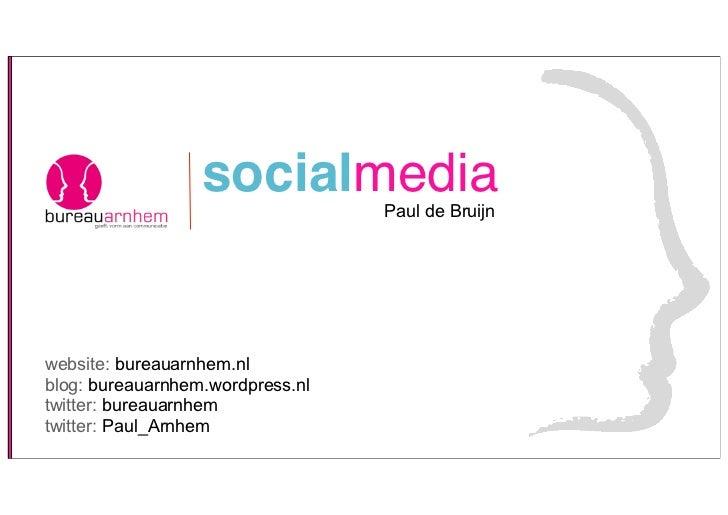 socialmedia     Paul de Bruijnwebsite: bureauarnhem.nlblog: bureauarnhem.wordpress.nltwitter: bureauarnhemtwitter: Paul_Ar...