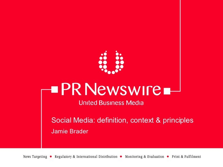 Social Media: definition, context & principles Jamie Brader