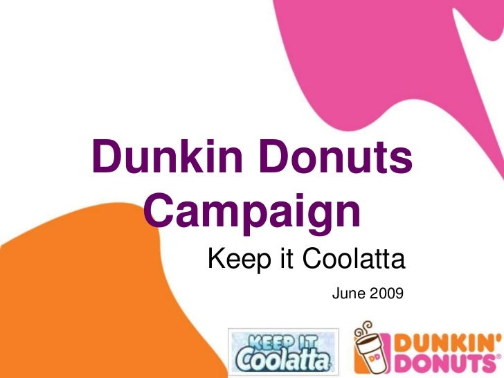Dunkin Donuts Campaign  <br />Keep it Coolatta<br /> June 2009<br />