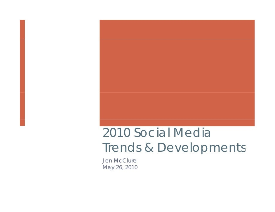 2010 Social Media Trends & Developments Jen McClure May 26, 2010