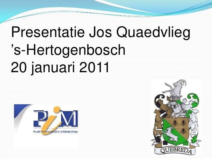 Presentatie Jos Quaedvlieg's-Hertogenbosch20 januari 2011<br />