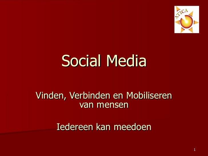 Social Media Vinden, Verbinden en Mobiliseren van mensen Iedereen kan meedoen