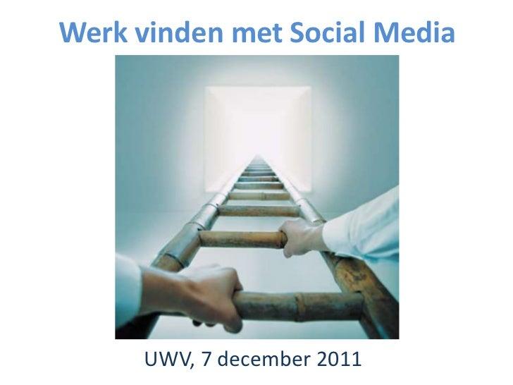 Werk vinden met Social Media      UWV, 7 december 2011