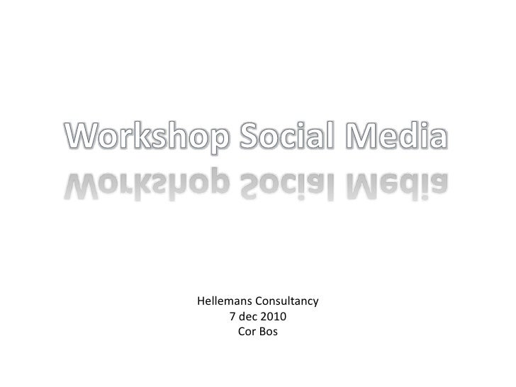 Workshop SocialMedia<br />Hellemans Consultancy<br />7 dec 2010<br />Cor Bos<br />