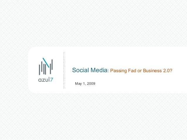 Social Media: Passing Fad or Business 2.0? May 1, 2009