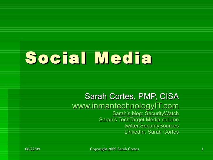 Social Media Sarah Cortes, PMP, CISA www.inmantechnologyIT.com Sarah's blog: SecurityWatch Sarah's TechTarget Media column...