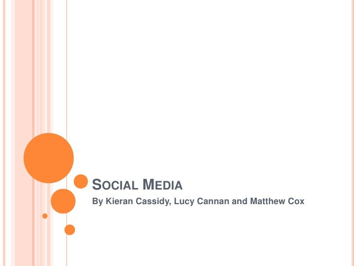 Social Media<br />By Kieran Cassidy, Lucy Cannan and Matthew Cox<br />