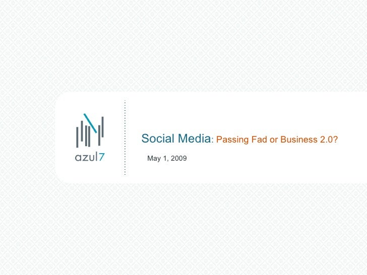 Social Media :  Passing Fad or Business 2.0? May 1, 2009