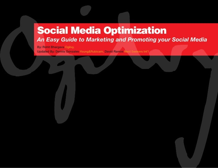 Social Media Optimization An Easy Guide to Marketing and Promoting your Social Media By: Rohit Bhargava Ogilvy, Updated By...