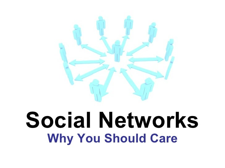 Social Networks Why You Should Care