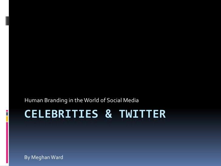 Celebrities & Twitter: Human Branding in the World of Social Media