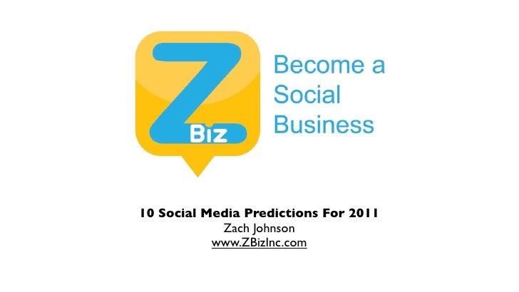 10 Social Media Predictions For 2011             Zach Johnson            www.ZBizInc.com