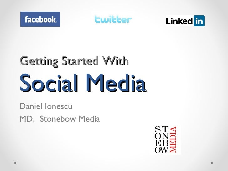 Getting Started With  Social Media  Daniel Ionescu MD,  Stonebow Media